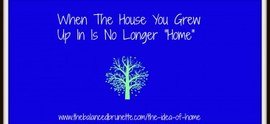 "When The House You Grew Up In Is No Longer ""Home"""