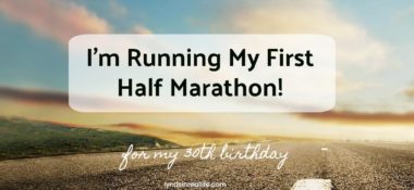 I'm Running My First Half Marathon for My 30th Birthday!